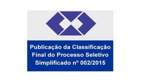 Publicação da Classificação Final do Processo Seletivo Simplificado nº 002/2015