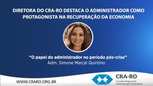 Diretora do CRA-RO destaca o administrador como protagonista na recuperação da economia