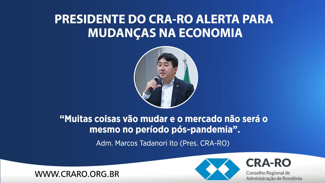 Presidente do CRA-RO alerta para mudanças na economia