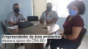 Empreendedor da área ambiental destaca apoio do CRA-RO