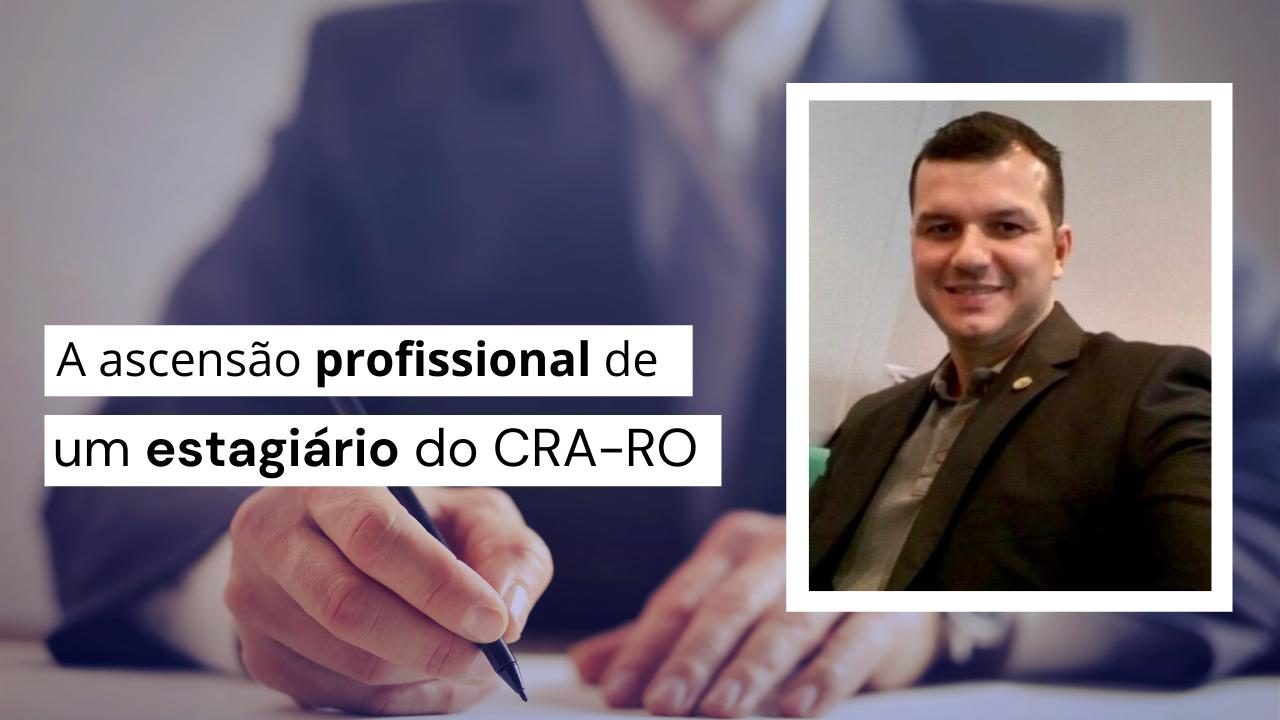O ex-estagiário que assumiu como superintendente do CRA-RO