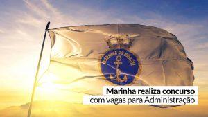 Oportunidade: Marinha abre vagas para profissionais de Administração