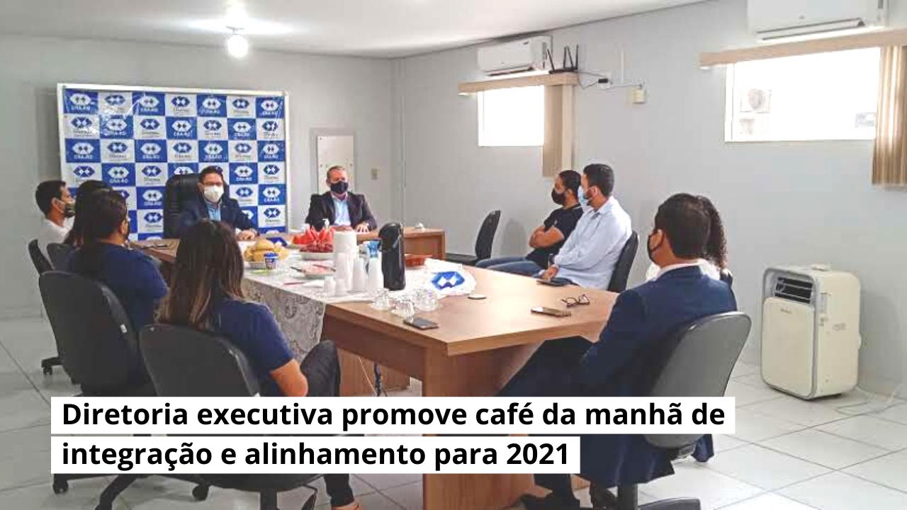 Diretoria executiva promove café da manhã de integração e alinhamento para 2021