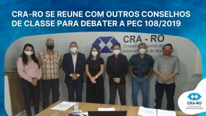 CRA-RO SE REUNE COM OUTROS CONSELHOS DE CLASSE PARA DEBATER A PEC 108/2019