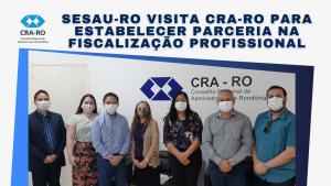 SESAU-RO visita CRA-RO para estabelecer parceria na fiscalização profissional
