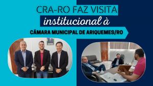 CRA-RO FAZ VISITA INSTITUCIONAL À CÂMARA MUNICIPAL DE ARIQUEMES/RO