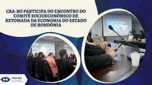 CRA-RO PARTICIPA DO ENCONTRO DO COMITÊ SOCIOECONÔMICO DE RETOMADA DA ECONOMIA DO ESTADO DE RONDÔNIA